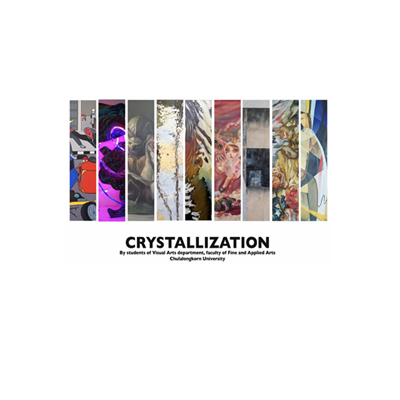 CRYSTALLIZATION     Exhibition by Students of Visual Arts Department, Faculty of Fine and Applied Arts Chulalongkorn University    An exhibition of sediments which were covered for years until they are crystallised. This represents the art's pupils towards individual expression.