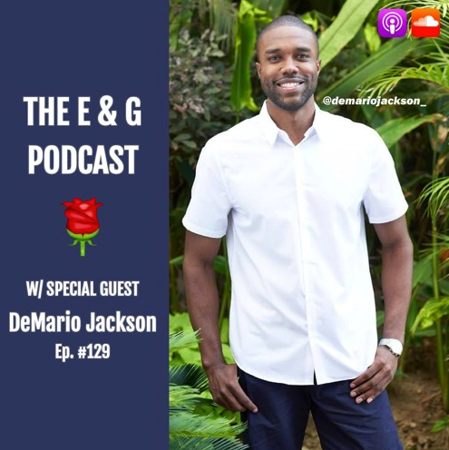 DeMario appears on the E&G Podcast - Highlights: Being casted for The Bachelorette @ 4:08Lexi explained @ 6:10Discussing the men from his season of The Bachelorette @ 20:53Rachel's personality versus her portrayal @ 25:00In defense of Lee @ 28:58The media's reaction to his BiP controversy @ 43:05Hi Reality Steve @ 48:55The role race played in creating the controversy @ 54:40Thoughts on Corinne @ 1:02:30The importance of his cast member relationships & feelings about Alexis @ 1:03:50What's next for Demario @ 1:15:34Lightning round & closing thoughts @ 1:19:30