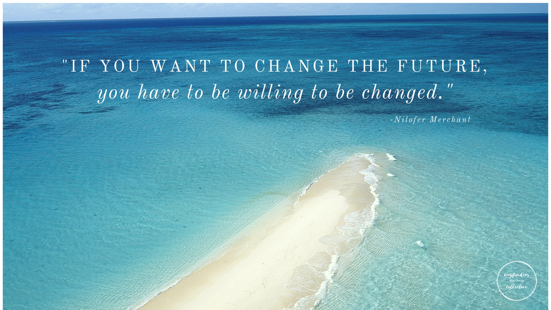 If you want to change the future, you have to be willing to be changed.jpg