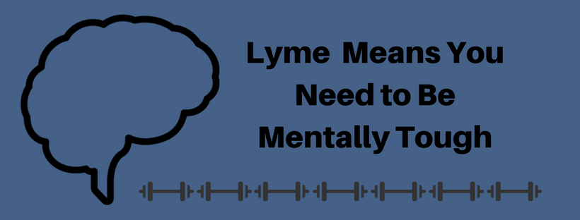 Banner Lyme Means You Need to Be Mentally Tough.png