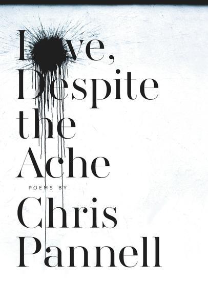 Love, Despite the Ache - Chris Pannell
