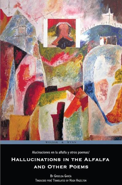 Hallucinations in the Alfalfa - Hugh Hazelton, Griselda García