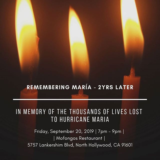 "We hope you and your family will join us for a candlelight vigil on Friday, September 20th at Mofongo's in North Hollywood for, ""Remembering María 2yrs Later""  7-8pm: Open Mic (a few pre-vigil signups open)  8-9pm: Candle-lighting, Stories, Moment of Silence  Let's shed light on our island together by lighting a candle for all those we lost. This event will be part of a Statewide Candlelight Vigil.  Swipe right to see the other cities near you holding their own candlelight vigil.  #puertoricansinaction #candlelight #vigil #hurricane #maria #calirican #laboricuas"