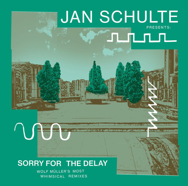 JAN SCHULTE - SORRY FOR THE DELAY – WOLF MÜLLER'S MOST WHIMSICAL REMIXES
