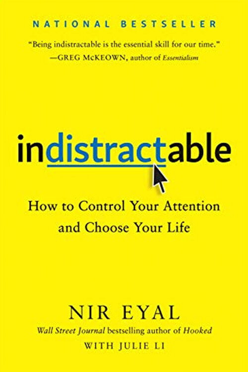Indistractible: How to Control Your Attention and Choose Your Life