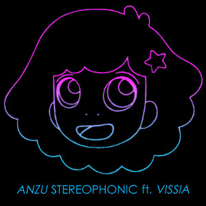 ANZU   Stereophonic  ft. VISSIA (2016)   Engineer