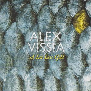 Alex Vissia   A Lot less Gold (2011)   Producer/Engineer/Mixer