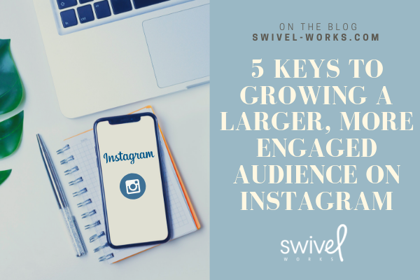 5 Keys to Growing A Larger, More Engaged Audience on Instagram.png