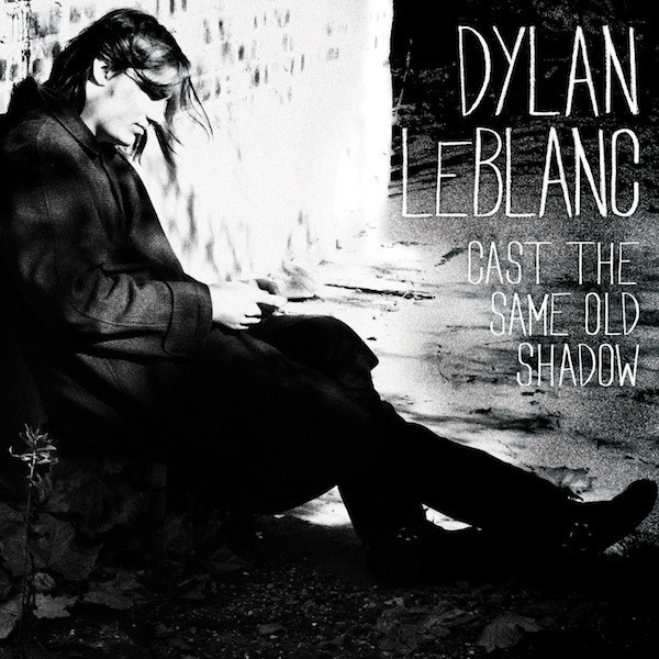 DYLAN LEBLANC    Cast the Same Old Shadow  (Rough Trade) [ E - Mu ]