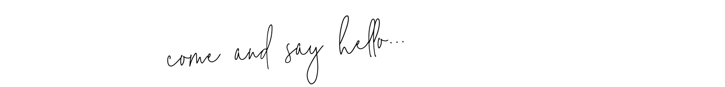 come and say hello.jpg
