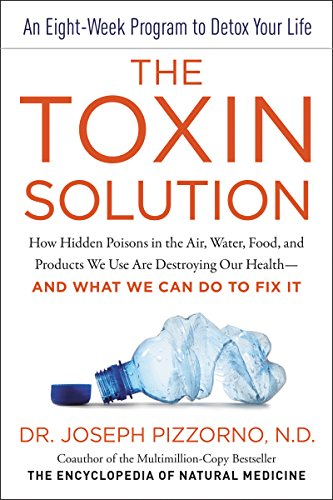 The Toxin Solution- How Hidden Poisons in the Air, Water, Food, and Products We Use Are Destroying Our Health--AND WHAT WE CAN DO TO FIX IT.jpg