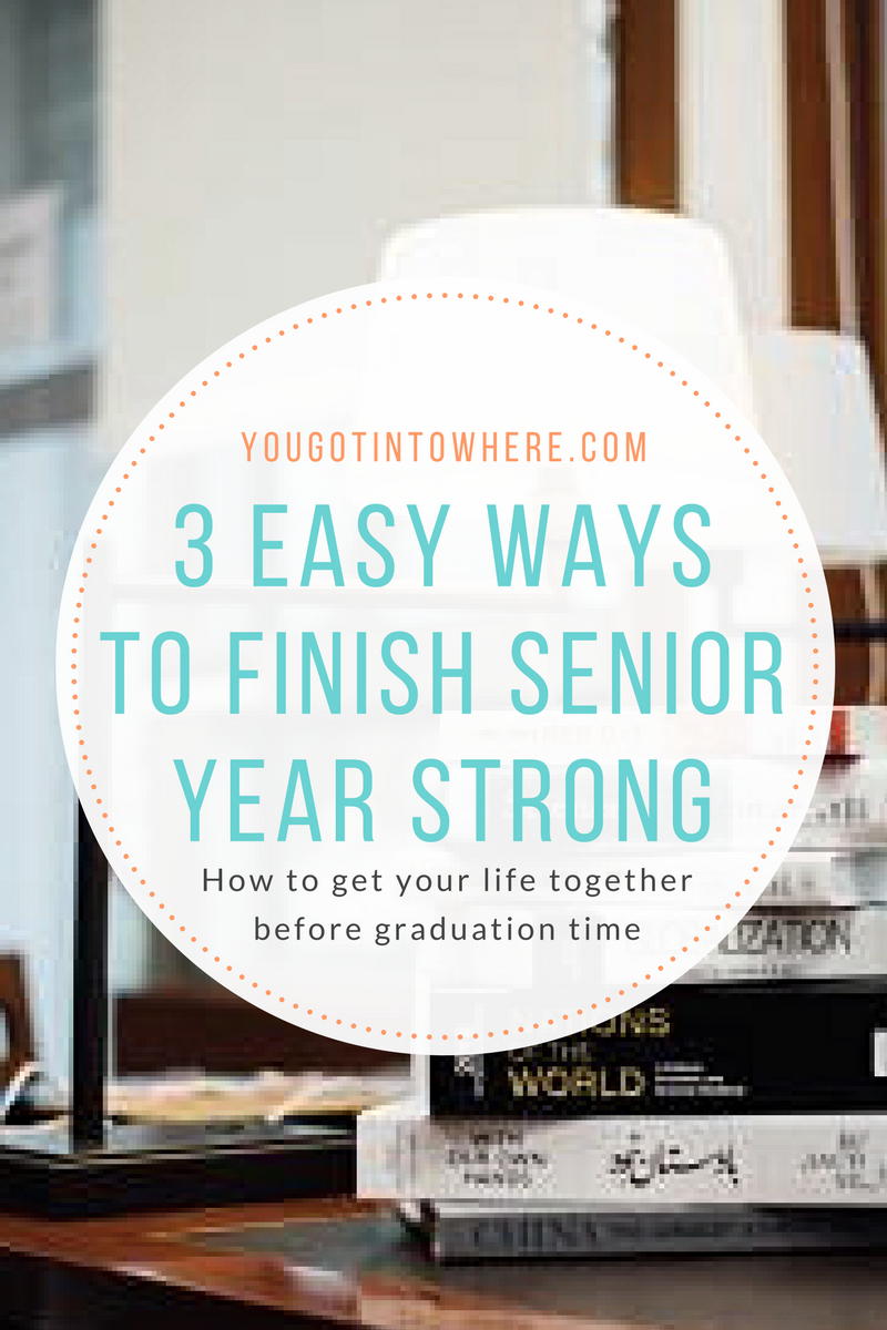 you-got-into-where-3-easy-ways-to-finish-senior-year-strong.png