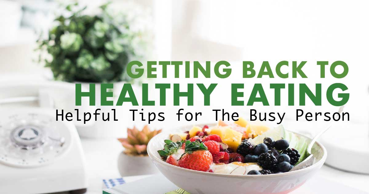 Healthy eating and helpful tips for the busy person