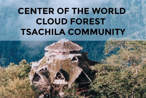 CENTER OF THE WORLD + CLOUD FOREST + TSACHILA COMMUNITY