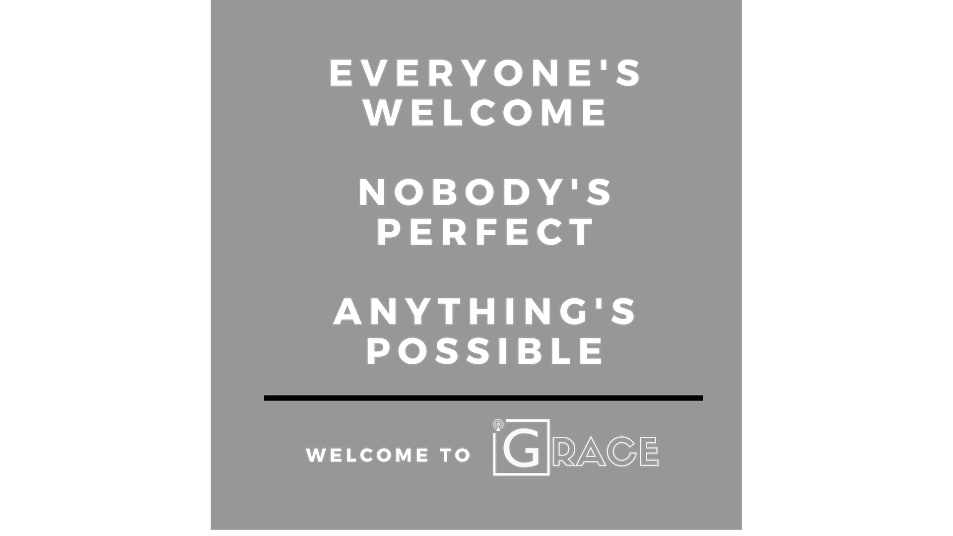 Copy of Everyone's welcome Nobody's Perfect Anything is possible.png