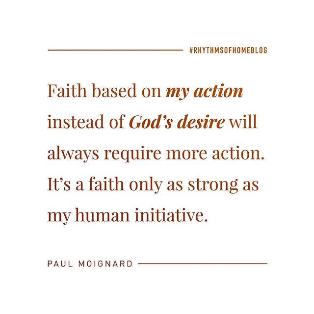 """Faith based on my action instead of God's desire will always require more action. It's a faith only as strong as my human initiative."" .⠀ God's desire and unwavering initiative for our good will always far outmatch ours! Have you checked out the new blog yet? Click the link in the profile now! ☝🏻⠀ .⠀ Check out www.rhythmsofhome.com/blog for monthly posts by @paulraydon⠀ ⠀ #rhythmsofhome #rhythmsofhomeblog #godsvoice #holyspirit #blog #Jesus #Christ #Christian #Love #hope #faith #God #JesusChrist #GoodNews #beloved #peace #freedom #Encouragement #prayer #Pray #faith #praise #jesusfreak #truth #trust #Christians #Relationships #Encouragement #socality"