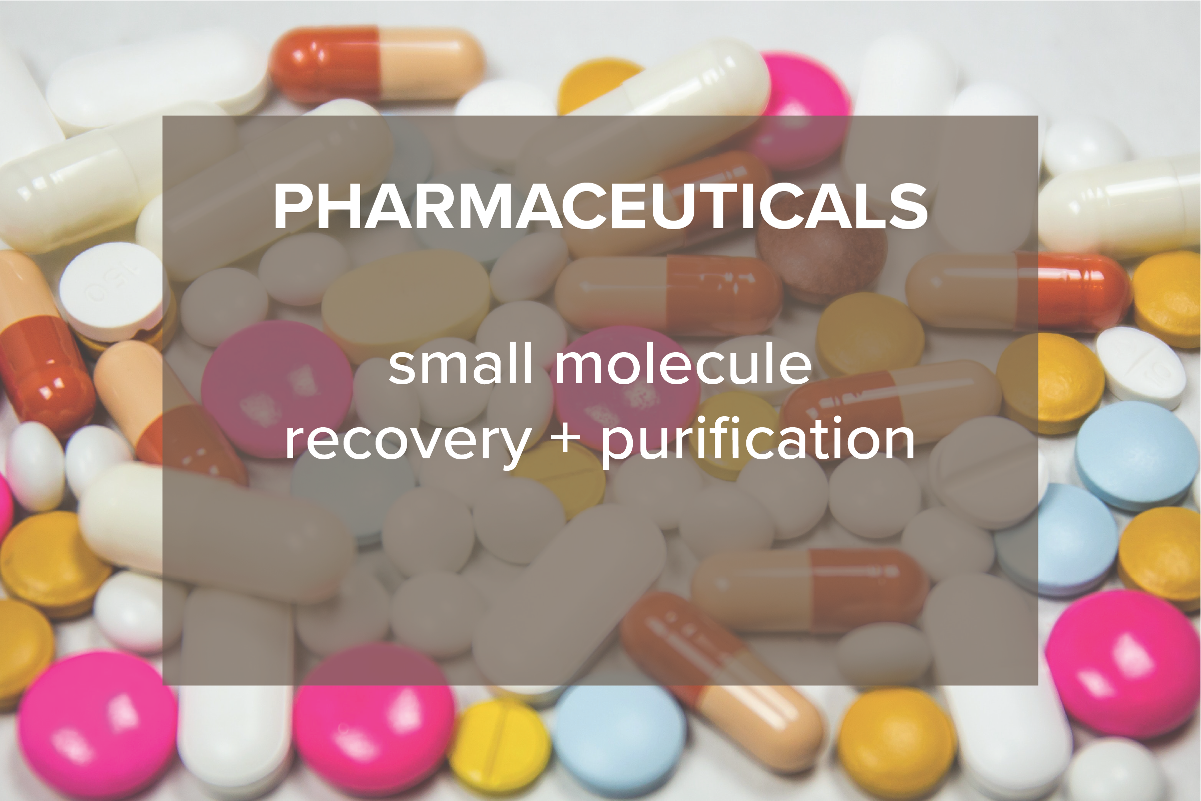 PHARMACEUTICALS  small molecule recovery + purification