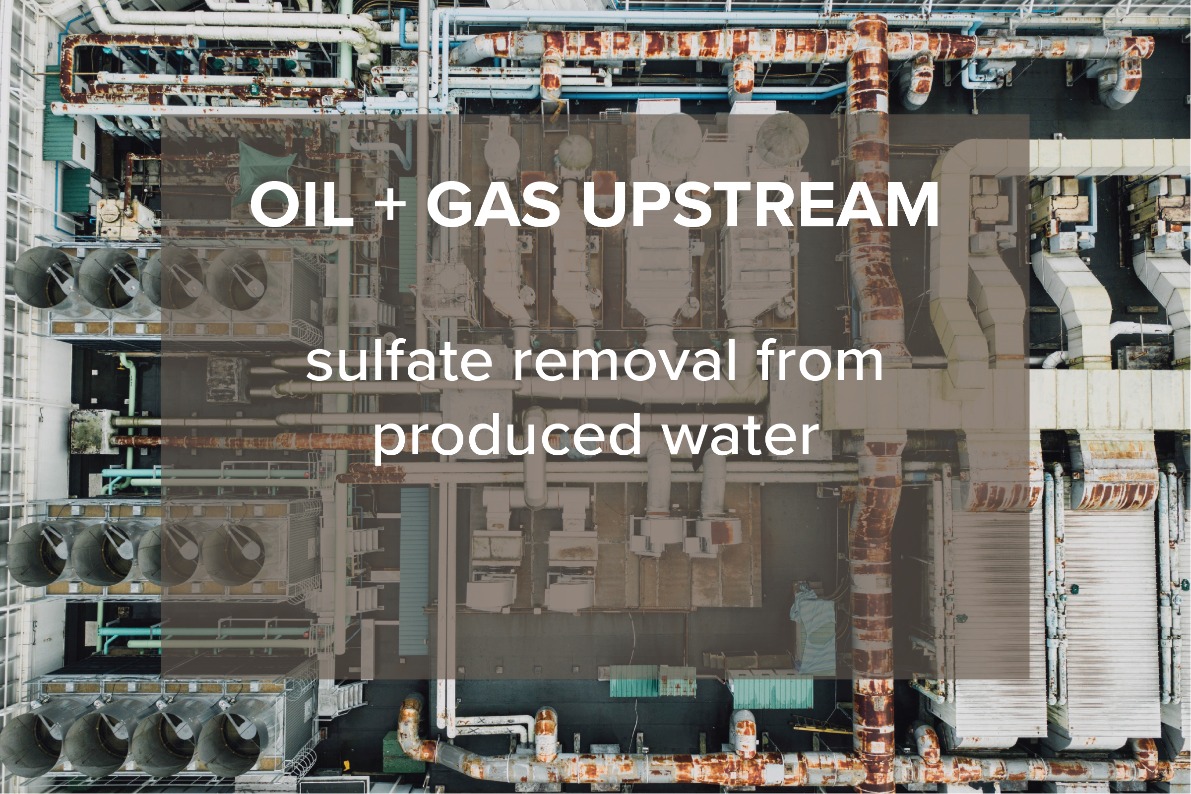 OIL + GAS UPSTREAM  sulfate removal from produced water
