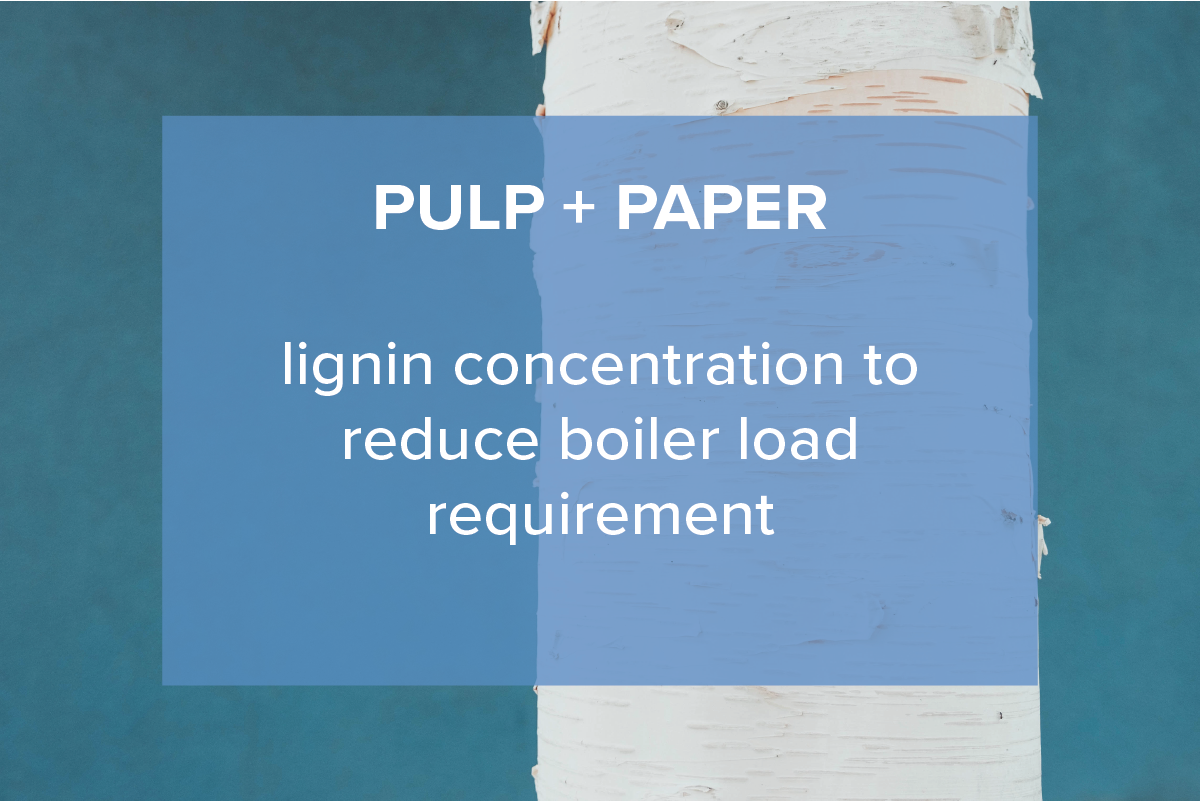 PULP + PAPER  lignin concentration to reduce boiler load requirements