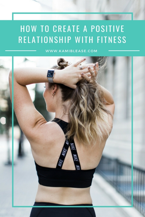 How to Create a Positive Relationship with Fitness- Kami Blease  weight loss, fitness, working out, workout