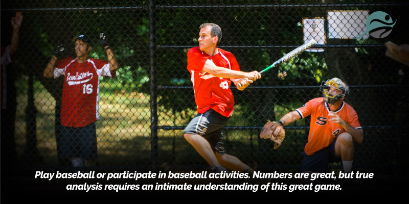Play-baseball-or-participate-in-baseball-activities.-Numbers-are-great,-but-true-analysis-requires-an-intimate-understanding-of-this-great-game..jpg