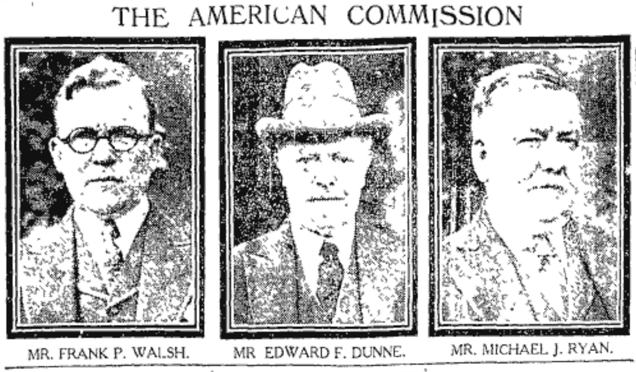 Frank P. Walsh, Edward F. Dunne & Michael J. Ryan, the three men who travelled to Ireland in May 1919 under the guise of The American Commission on Irish Independence