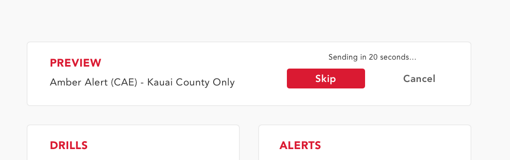 "After clicking ""Send Alert,"" there is a 20 second countdown before the alert completely goes through. This gives the user additional buffer time just in case it was a mistake. From here, clicking ""Skip"" bypasses the countdown to 0 and ""Cancel"" ends the alert."