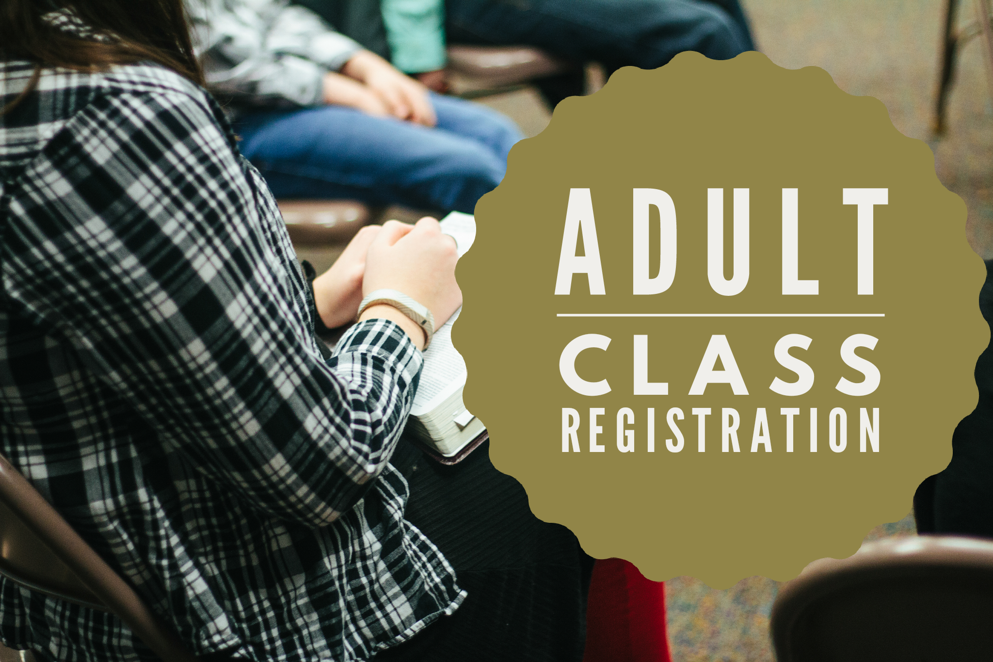 Adult Classes - Fall 2019 session of adult classes begin soon! Most will be held on Wednesday nights (with engaging children's program for infant-high school). Register today!