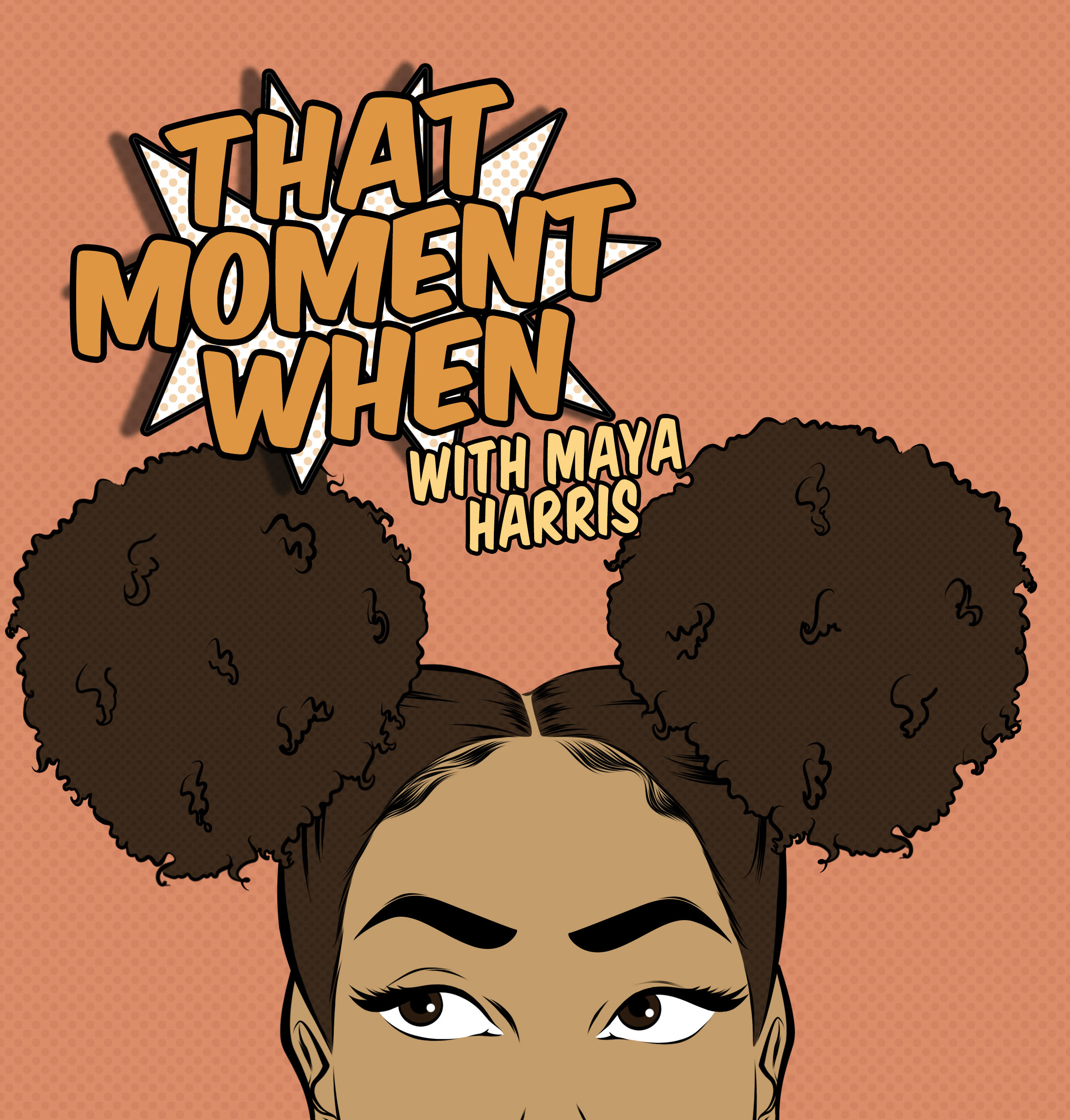 That Moment When w/ Maya Harris    Website   /   IG   /   Soundcloud