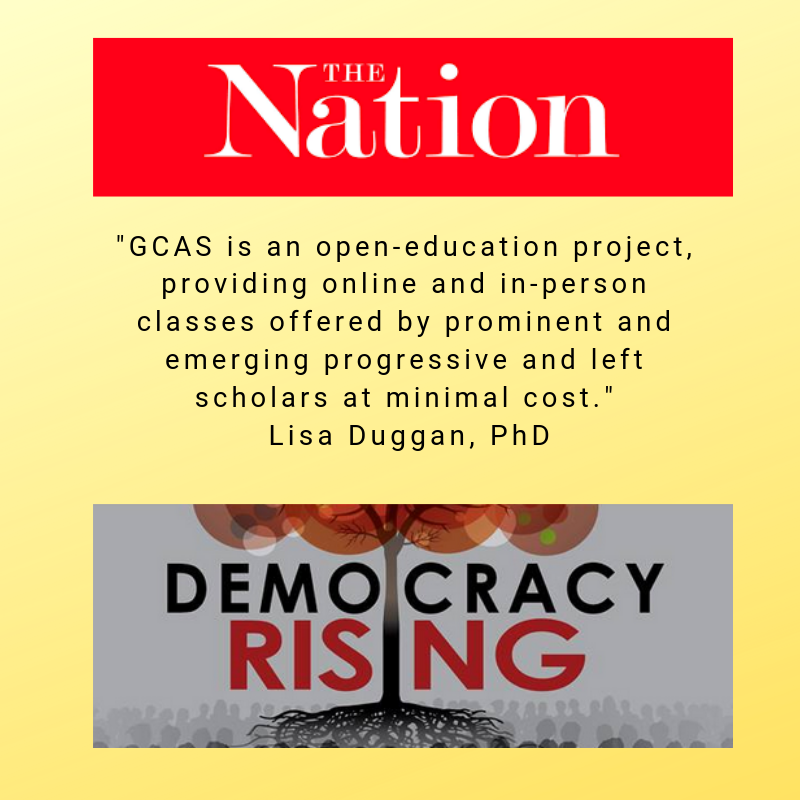 GCAS is an open-education project, providing online and in-person classes offered by prominent and emerging progressive and left scholars at minimal cost..png