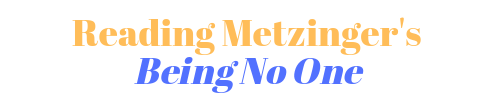 Reading Metzinger's _Being No One_.png
