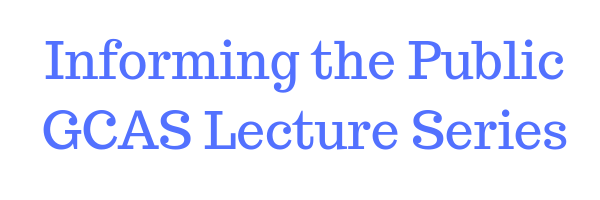 Informing the Public GCAS Lecture Series.png