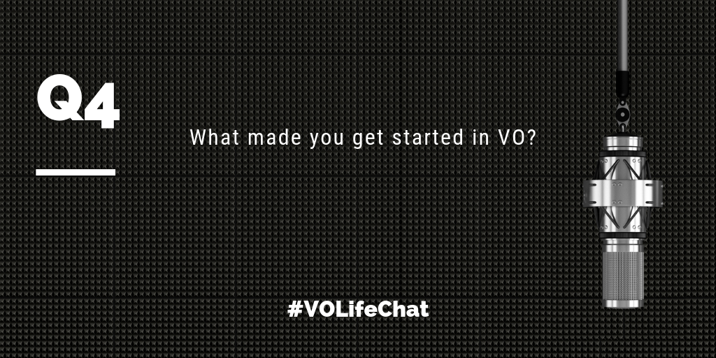 Question 4- What made you get started in VO?