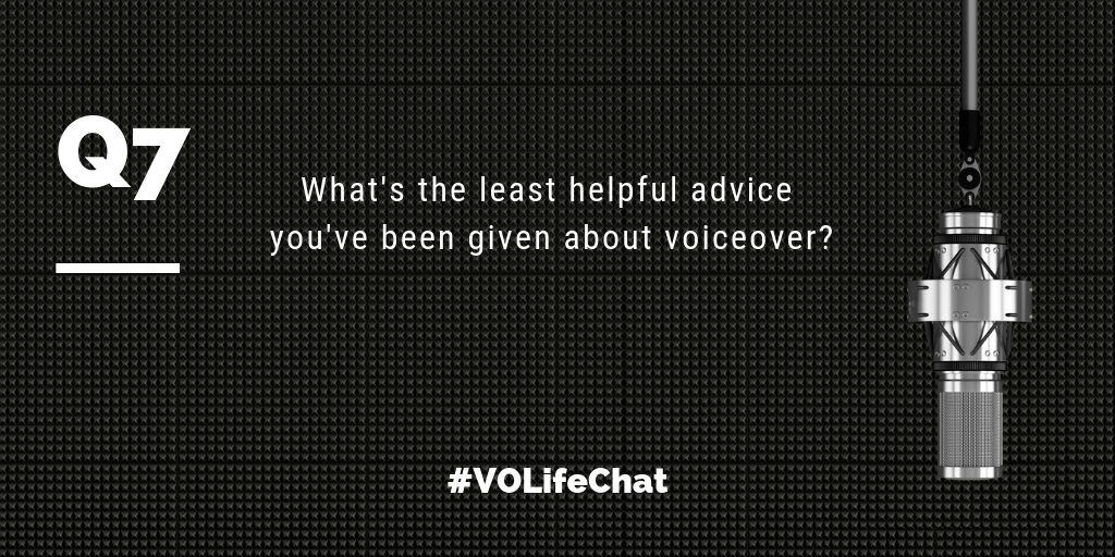 Question 7- What's the least helpful advice you've been given about #voiceover?