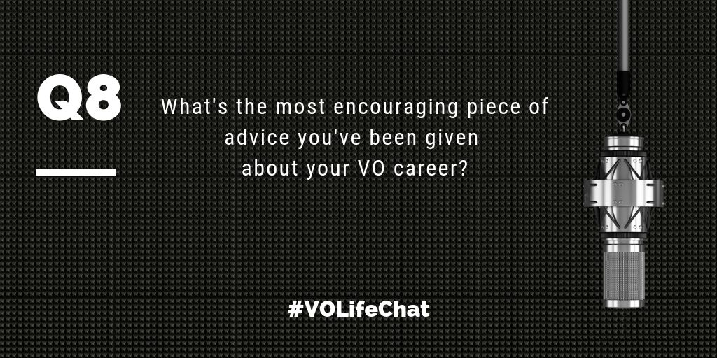 Question 8- What's the most encouraging piece of advice you've been given about your VO career?
