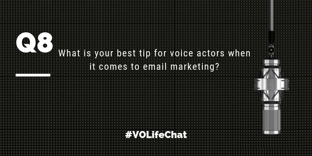 Question 8. What are your best tips for #voiceactors wrt to email marketing?