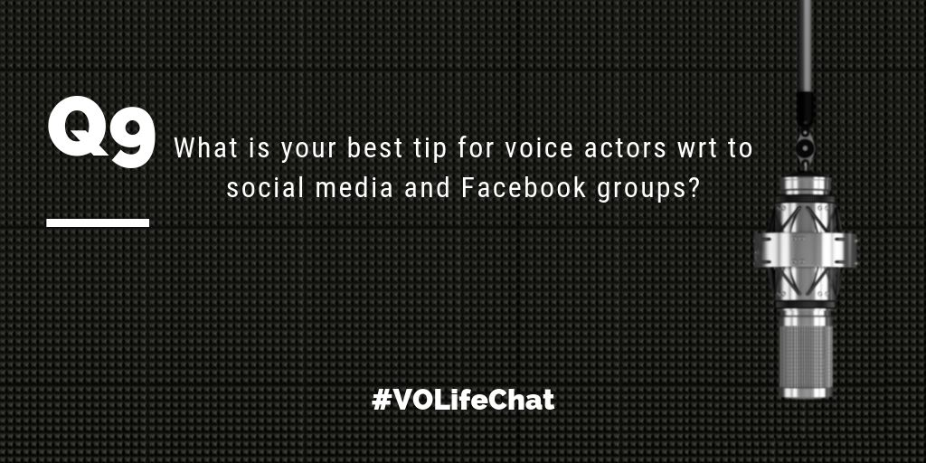Question 9. What are your best tips for #voiceactors wrt to social media and Facebook groups?