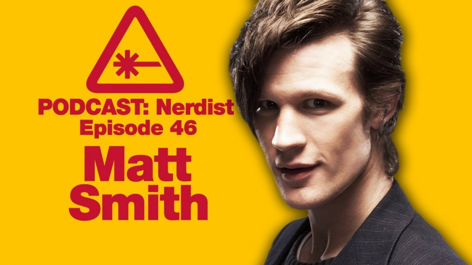 The Nerdist PodcastEpisode 46: Matt Smith(November 22nd, 2010) - THE ELEVENTH DOCTOR!!! Anyone who follows anything I do probably has heard my numerous blabbings about how much I love Doctor Who. After one such blabbing on the tweetstream, I was contacted by Devin Johnson at the BBC who graciously offered to help get Matt on the podcast if at all possible. AND SO IT CAME TO PASS. I would like to smother Devin, Matt Stein and the BBC with an absurd pile of thanks.Matt Smith loves chess, Alan Partridge and cookies. Every charming character trait you see in the Eleventh Doctor is all Matt. It was an extreme pleasure hanging out with him, and we look forward to some sweet Doctor on Dickens action for the Doctor Who Xmas special on December 25th, 9p ET on BBC America.Joining me this episode were fellow Whovians Matt Mira and Janet Varney.