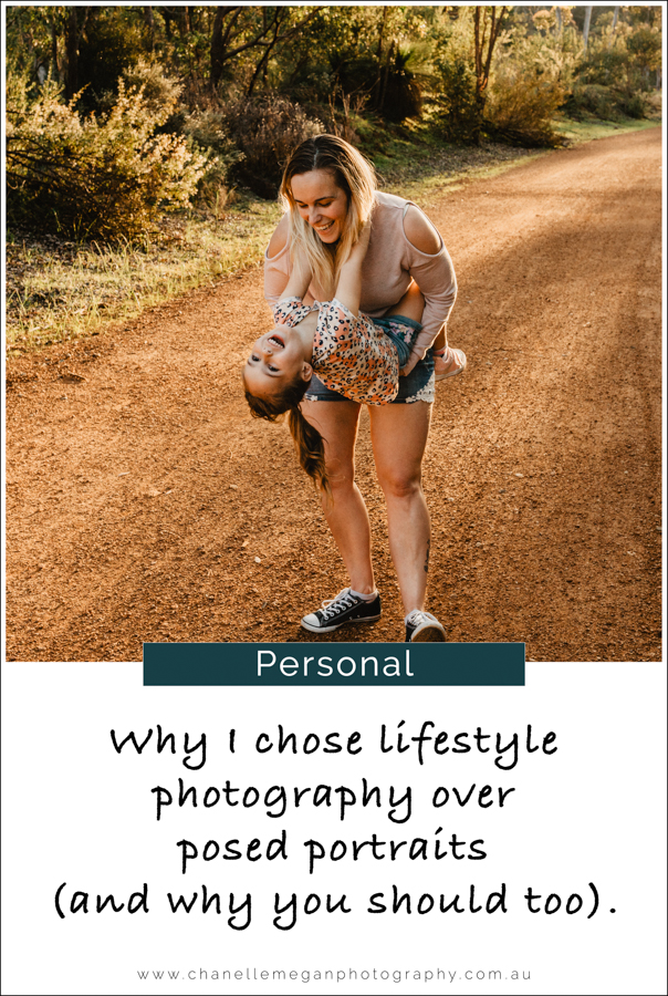 Why I chose lifestyle photography over posed portraits and why you should too. By Perth Lifestyle Photographer Chanelle Megan Photography.