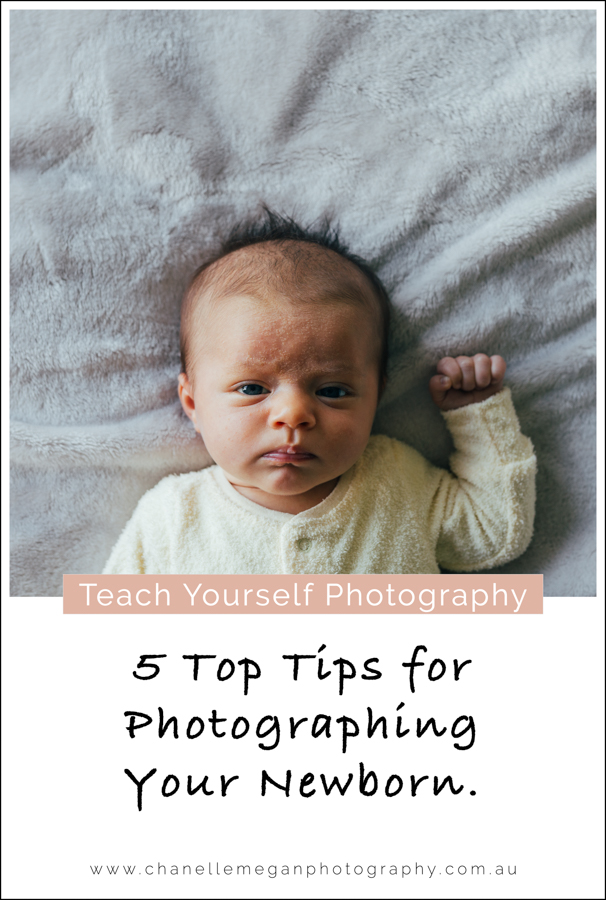 5 Top Tips for Photographing Your Newborn by Chanelle Megan Photography.