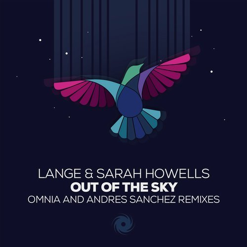 LANGE & SARAH HOWELLS - OUT OF THE SKY (OMNIA & SANCHEZ REMIXES) - 29.06.2018