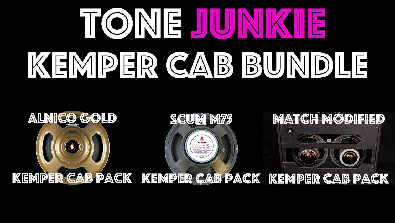 "Kemper Cabs!!! - These Kemper packs are a perfect fit with Tone Junkie Direct and studio profiles. The Tone Junkie Kemper Cab Pack Bundle contains 40 Kemper Cabs from the ""Alnico Gold Kemper Cab Pack"", ""Scum M75 Cab Pack"" and the ""Match Modified Kemper Cab Pack"""