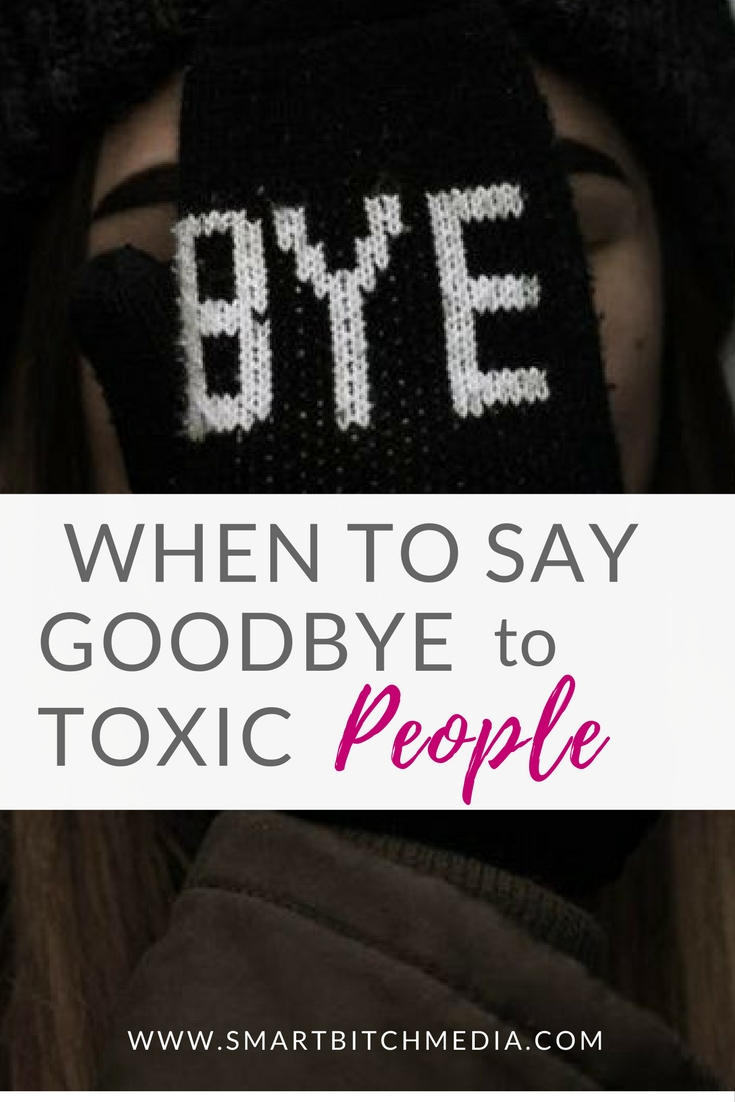 when to say goodbye to toxic people.pinterest.jpg