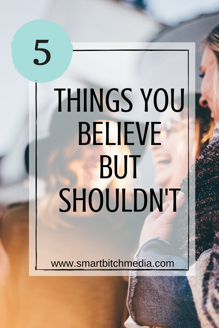 5 things you believe but shouldn't. #selflove #mindset #love