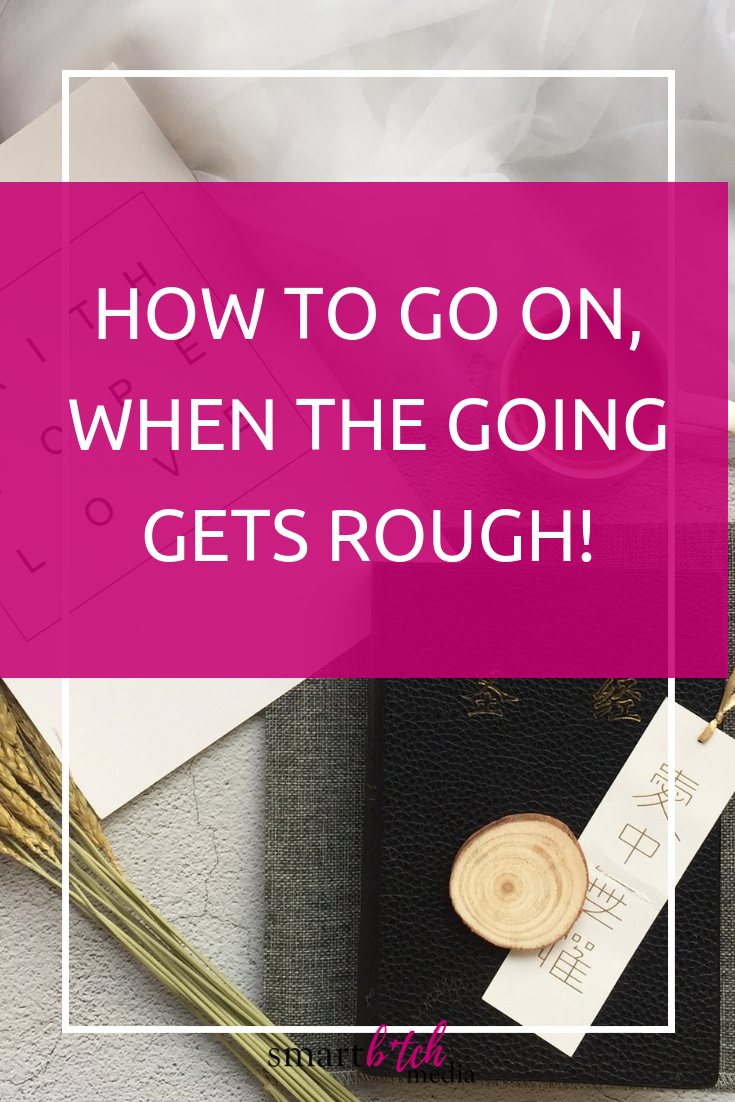 How To Go On, When The Going Gets Rough #goalsetting #motivation