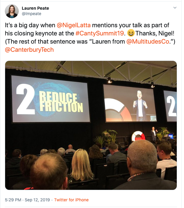 "Twitter post from Lauren Peate: ""It's a big day when @NigelLatta mentions your talk as part of his closing keynote at the #CantySummit19. Thanks, Nigel! (The rest of that sentence was ""Lauren from @MultitudesCo."") @CanterburyTech"""