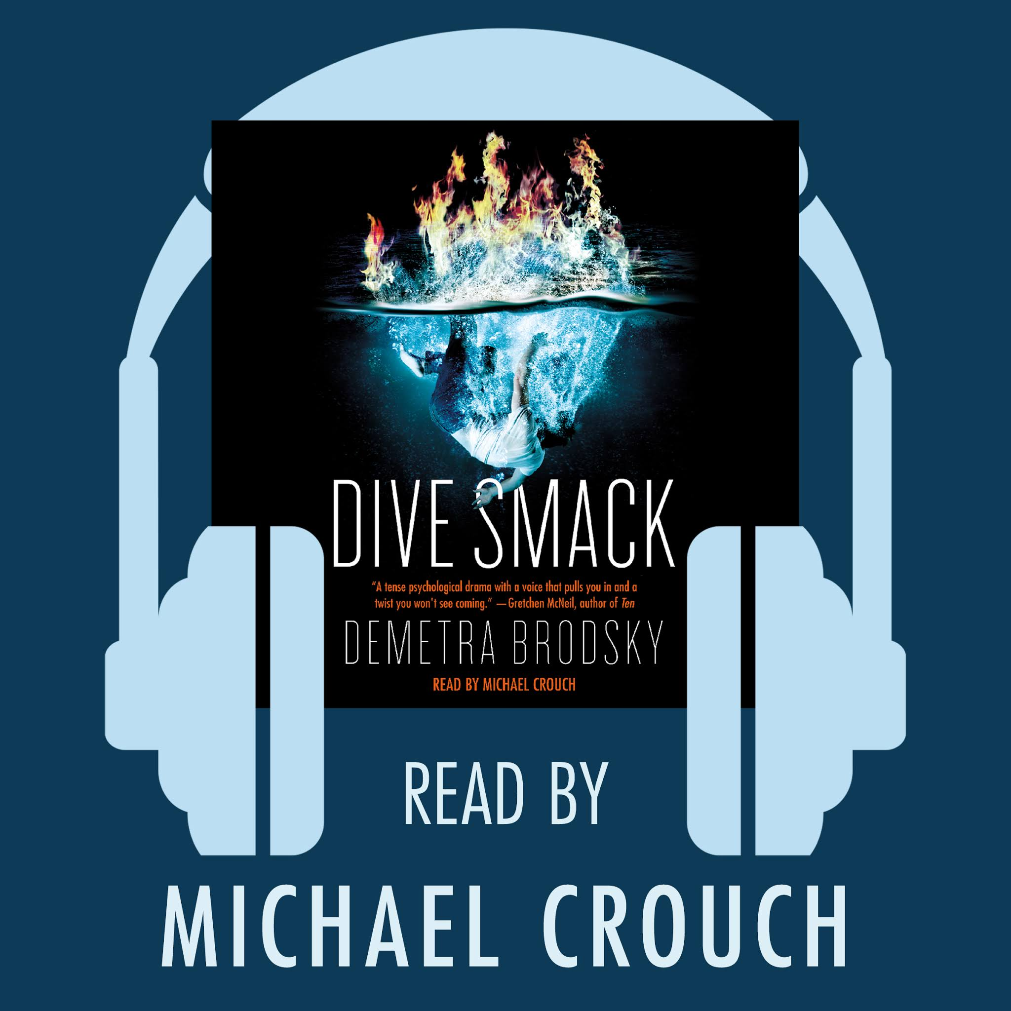 DIVE SMACK audiobook - Narrated by Michael Crouch.Michael Crouch is an Audie Award-winning actor based in New York City. His audiobook narration has earned multiple Earphones Awards from Audiofile Magazine and Best of the Year listings from Booklist, School Library Journal, and Publishers Weekly. NYT bestselling and award-winning authors include Rick Riordan, James Patterson, Stephenie Meyer, Madeleine L'Engle, Becky Albertelli, and Louis L'Amour.He can also be heard on national commercials, cartoons, video games, and the animé series Pokémon XYand Yu-Gi-Oh! Arc-V.