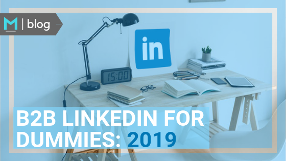 Best B2B LinkedIn Practices 2019- Magnified Public Relations - Blog.png