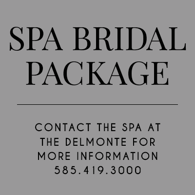 Spa Bridal Package. Contact the Spa at the DelMonte for more information. 585 419 3000