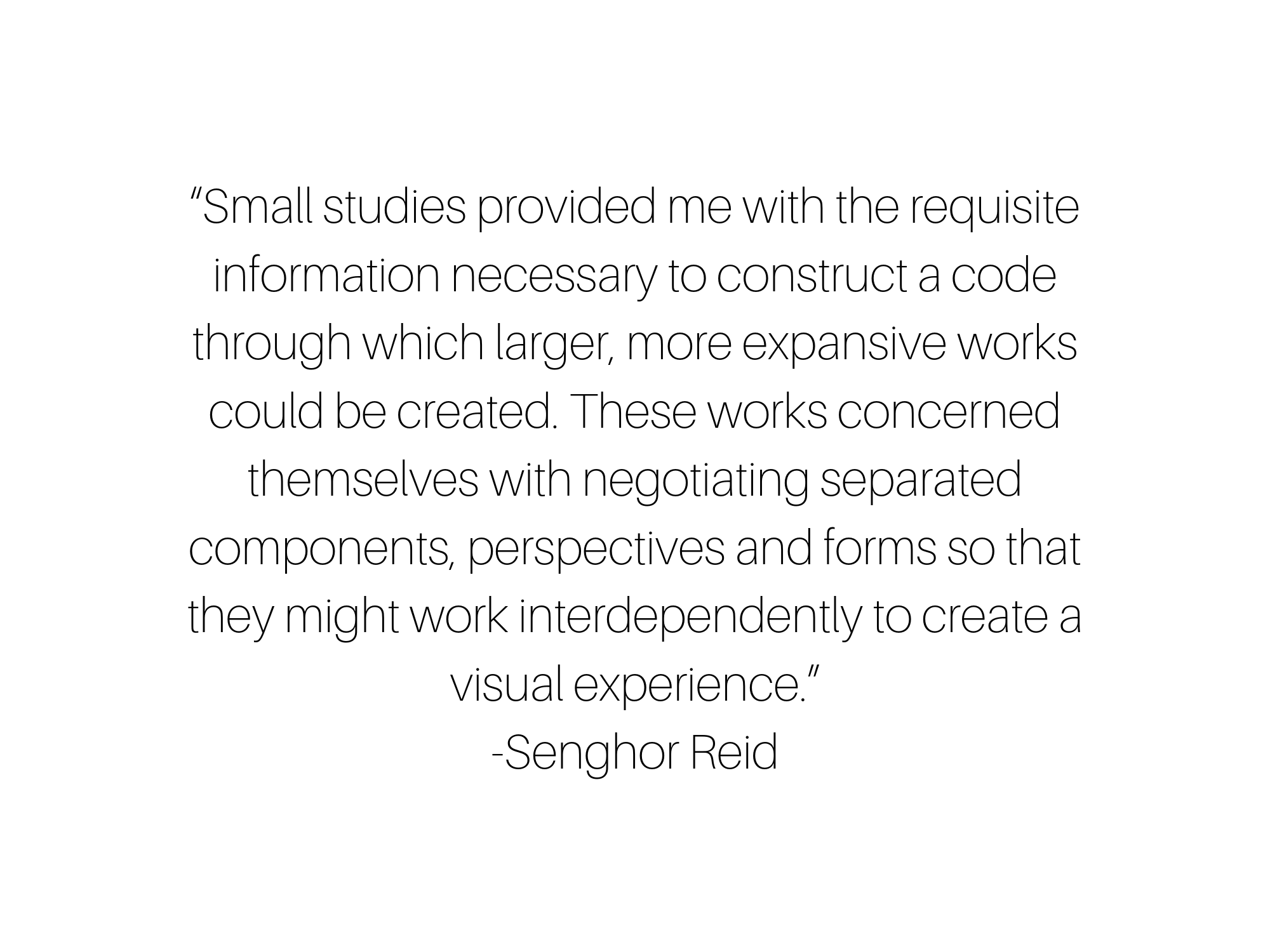 """Small studies provided me with the requisite information necessary to construct a code through which larger, more expansive works could be created. These works concerned themselves with negotiating separated compone.png"